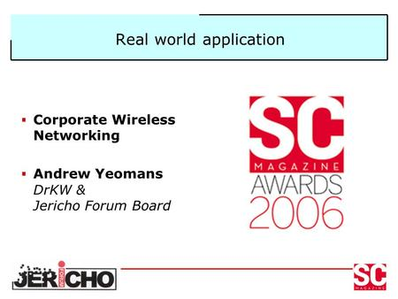 Real world application Corporate Wireless Networking Andrew Yeomans DrKW & Jericho Forum Board.