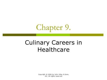 Copyright © 2006 by John Wiley & Sons, Inc. All rights reserved Chapter 9. Culinary Careers in Healthcare.
