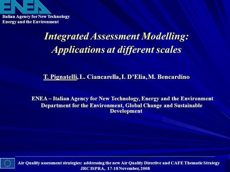 Integrated Assessment Modelling: Applications at different scales Air Quality assessment strategies: addressing the new Air Quality Directive and CAFE.
