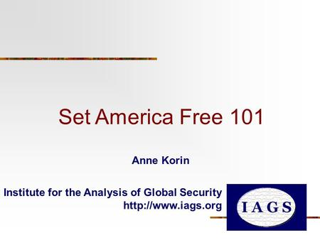 Set America Free 101 Institute for the Analysis of Global Security  Anne Korin.
