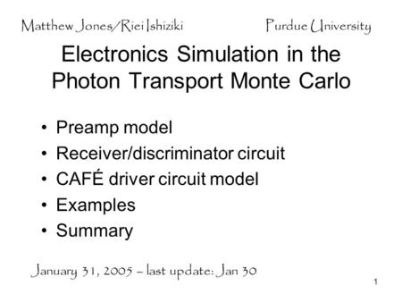 1 Electronics Simulation in the Photon Transport Monte Carlo Preamp model Receiver/discriminator circuit CAFÉ driver circuit model Examples Summary January.