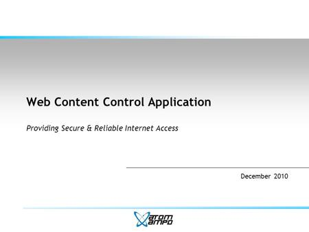 Web Content Control Application Providing Secure & Reliable Internet Access December 2010.