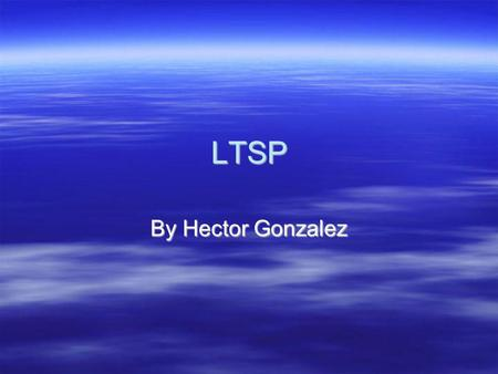LTSP By Hector Gonzalez. LTSP LTSP stands for Linux Terminal Server Project. LTSP is an package for Linux that allows you to connect lots of low-powered.