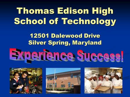 Thomas Edison High School of Technology 12501 Dalewood Drive Silver Spring, Maryland.