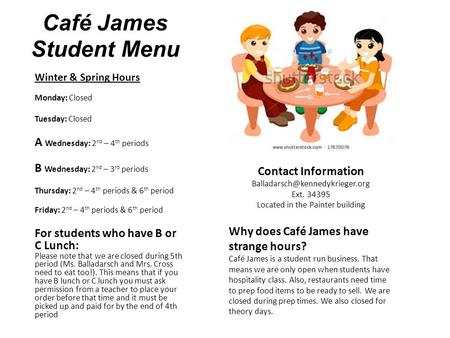 Café James Student Menu Winter & Spring Hours Monday: Closed Tuesday: Closed A Wednesday: 2 nd – 4 th periods B Wednesday: 2 nd – 3 rd periods Thursday: