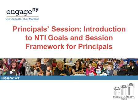 Principals Session: Introduction to NTI Goals and Session Framework for Principals EngageNY.org.