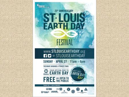 2014 St. Louis Earth Day Festival Volunteer Orientation General Volunteer Information: 4pm – 4:45pm 6pm – 6:45pm Break Out Sessions for specialized training: