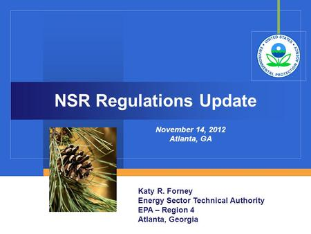 NSR Regulations Update November 14, 2012 Atlanta, GA Katy R. Forney Energy Sector Technical Authority EPA – Region 4 Atlanta, Georgia.