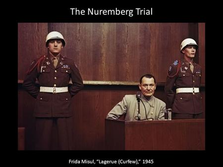 "The Nuremberg Trial Frida Misul, ""Lagerue (Curfew),"" 1945."