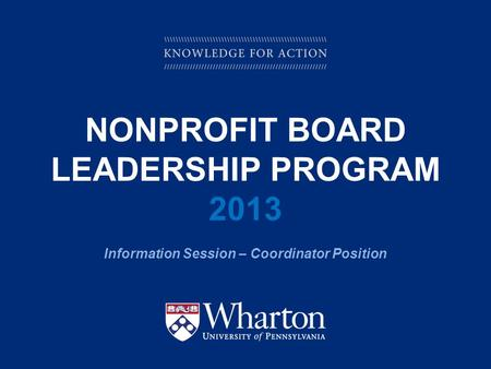 KNOWLEDGE FOR ACTION NONPROFIT BOARD LEADERSHIP PROGRAM 2013 Information Session – Coordinator Position.