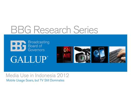 Media Use in Indonesia Findings from the 2012 International Audience Research Project.