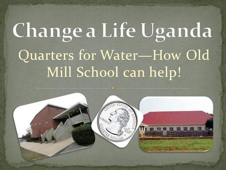 Quarters for WaterHow Old Mill School can help!. Collect change by doing small jobs at home Bring change into Old Mill for St. Lawrence school Help St.