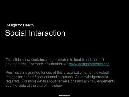 Www.annforsyth.net Social Interaction Design for Health This slide show contains images related to health and the built environment. For more information.