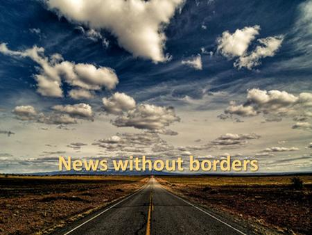 News without borders. In 2005 an independent video news service was announced.