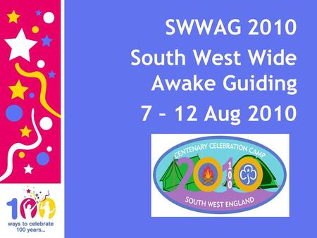 SWWAG 2010 South West Wide Awake Guiding 7 – 12 Aug 2010.