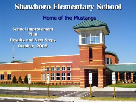 Shawboro Elementary School Home of the Mustangs School Improvement Plan Results and Next Steps October, 2009.