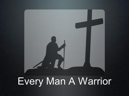 Every Man A Warrior.