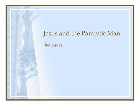 Jesus and the Paralytic Man (Bethesda). In Jerusalem, there was a pool of water called Bethesda.