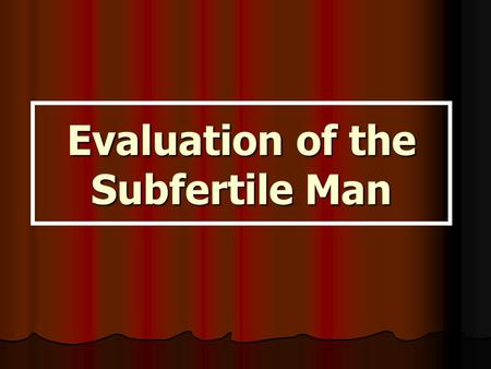 Evaluation of the Subfertile Man