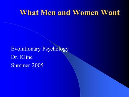 Evolutionary Psychology Dr. Kline Summer 2005