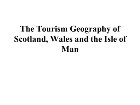 The Tourism Geography of Scotland, Wales and the Isle of Man.