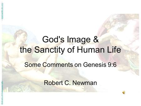 God's Image & the Sanctity of Human Life Some Comments on Genesis 9:6 Robert C. Newman Abstracts of Powerpoint Talks - newmanlib.ibri.org -newmanlib.ibri.org.