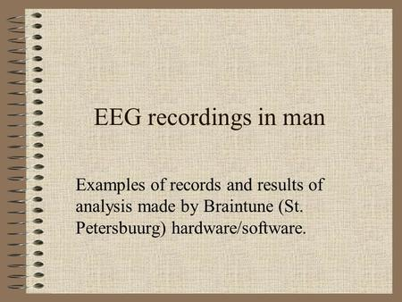 EEG recordings in man Examples of records and results of analysis made by Braintune (St. Petersbuurg) hardware/software.