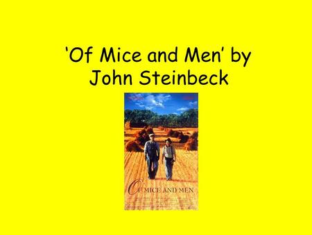 Of Mice and Men by John Steinbeck. The Characters It is essential that you have a clear understanding and knowledge relating to all of the characters.