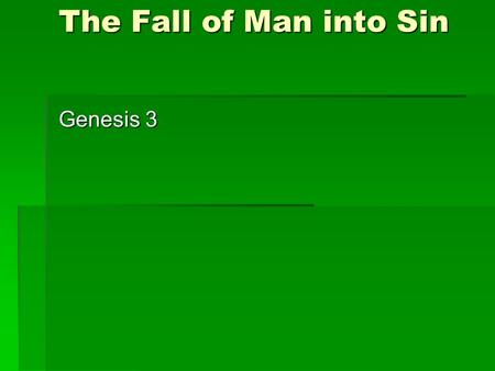 The Fall of Man into Sin Genesis 3. Temptation Where was your last temptation? Where was your last temptation? What was your last temptation? What was.