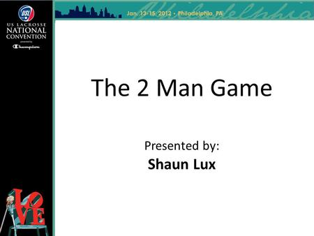 The 2 Man Game Presented by: Shaun Lux.