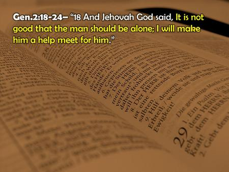 "Gen.2:18-24– ""18 And Jehovah God said, It is not good that the man should be alone; I will make him a help meet for him."""