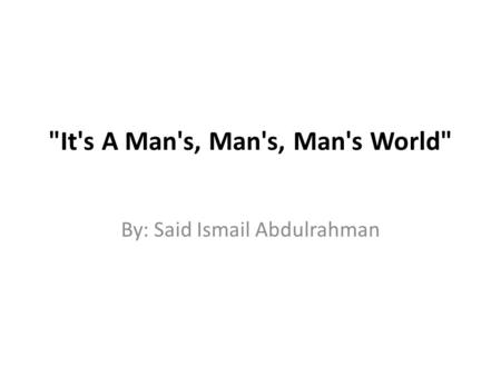 It's A Man's, Man's, Man's World