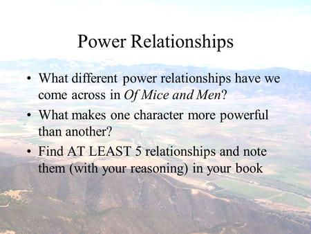 Power Relationships What different power relationships have we come across in Of Mice and Men? What makes one character more powerful than another? Find.