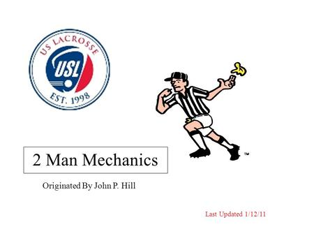 Originated By John P. Hill 2 Man Mechanics Last Updated 1/12/11.