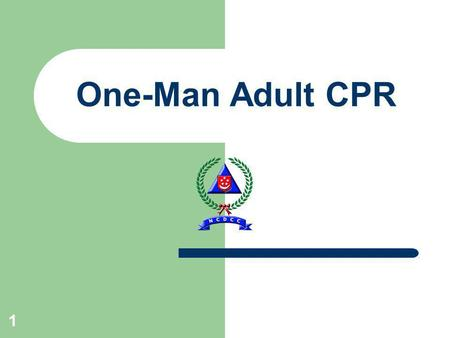 1 One-Man Adult CPR. 2 Remember: CPR can save lives. Do it well. Do it right. And the victim gets a chance at life.