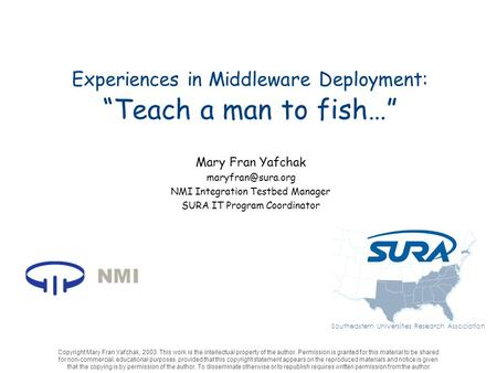 Experiences in Middleware Deployment: Teach a man to fish… Mary Fran Yafchak NMI Integration Testbed Manager SURA IT Program Coordinator.