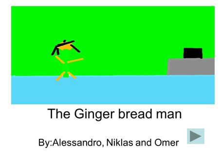 The Ginger bread man By:Alessandro, Niklas and Omer.