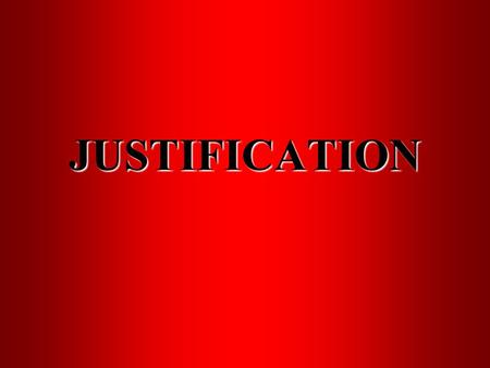 JUSTIFICATION. JUSTIFICATION 1. to prove or show to be just, or conformable to law, right, justice, propriety, or duty; to defend or maintain; to vindicate.