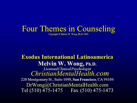 Four Themes in Counseling Copyright © Melvin W. Wong, Ph.D. 2002 Exodus International Latinoamerica Melvin W. Wong, Ph.D. Licensed Clinical Psychologist.