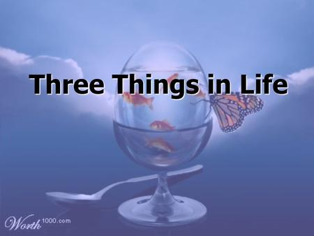 Three Things in Life Three Things in Life. Three things in life that are most valuable – Love,Love, Self-confidence &Self-confidence & FriendsFriends.