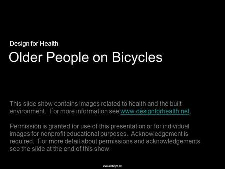 Www.annforsyth.net Older People on Bicycles Design for Health This slide show contains images related to health and the built environment. For more information.