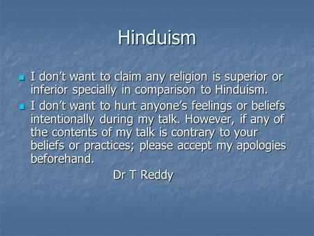 Hinduism I dont want to claim any religion is superior or inferior specially in comparison to Hinduism. I dont want to claim any religion is superior or.