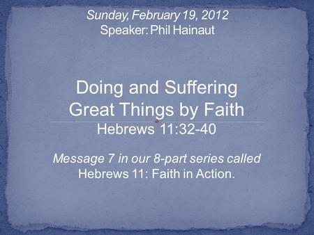 Sunday, February 19, 2012 Speaker: Phil Hainaut