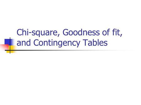 Chi-square, Goodness of fit, and Contingency Tables