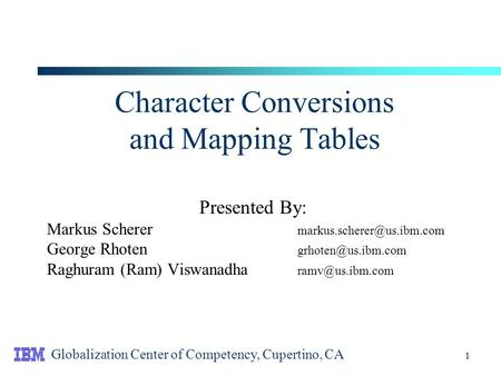 1 Character Conversions and Mapping Tables Presented By: Markus Scherer George Rhoten Raghuram (Ram) Viswanadha.