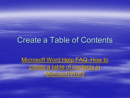 Create a Table of Contents Microsoft Word Help FAQ. How to create a table of contents in Microsoft Word Microsoft Word Help FAQ. How to create a table.