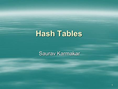 1 Hash Tables Saurav Karmakar. 2 Motivation What are the dictionary operations? What are the dictionary operations? (1) Insert (1) Insert (2) Delete (2)