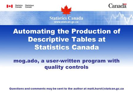 Automating the Production of Descriptive Tables at Statistics Canada mog.ado, a user-written program with quality controls Questions and comments may be.