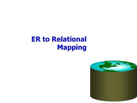 ER to Relational Mapping. Logical DB Design: ER to Relational Entity sets to tables. CREATE TABLE Employees (ssn CHAR (11), name CHAR (20), lot INTEGER,