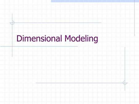 Dimensional Modeling.